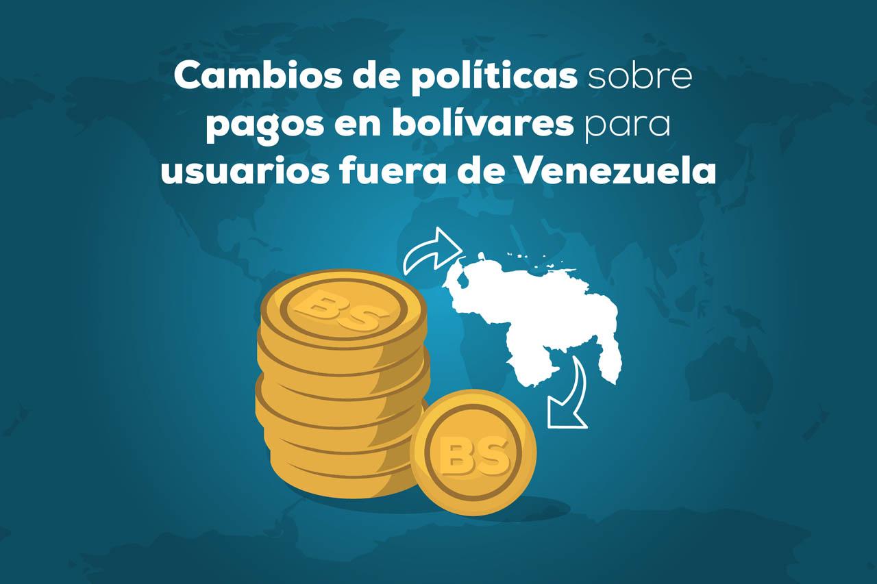Cambios de políticas sobre pagos en bolívares para usuarios fuera de Venezuela