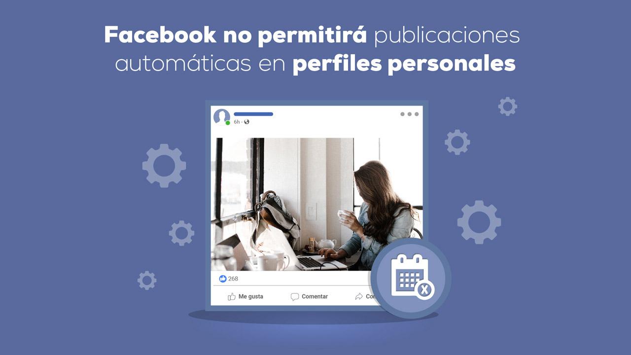 Facebook no permitirá publicaciones automáticas en perfiles personales
