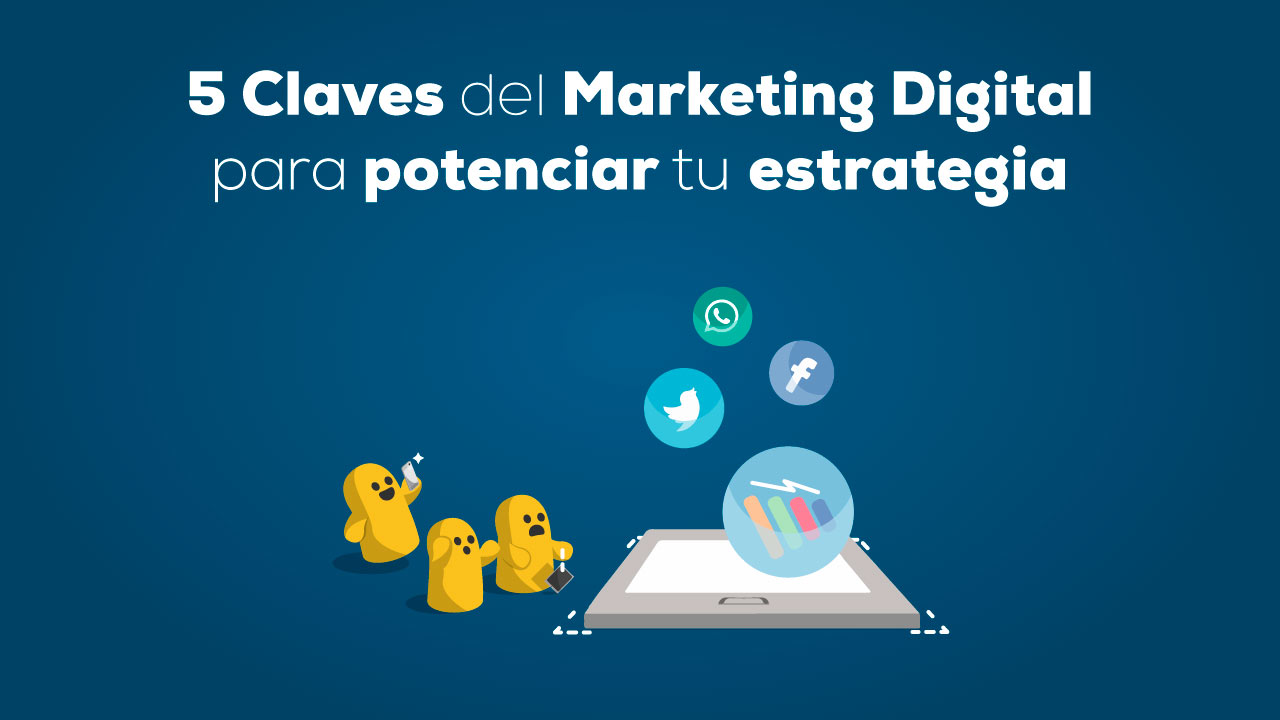 5 claves del marketing digital que te ayudarán a tener éxito
